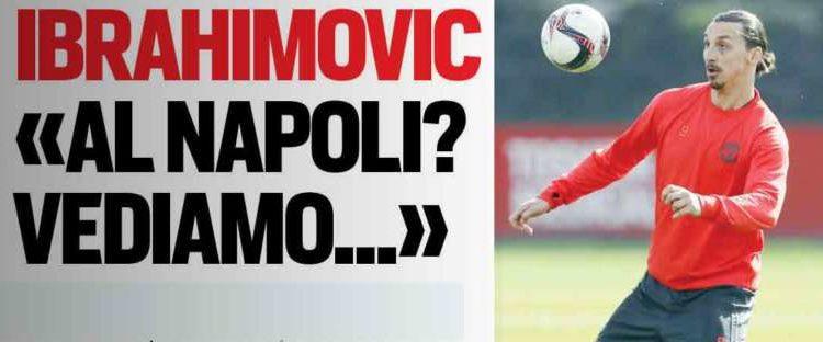 Ibrahimovic al Napoli, idea clamorosa. Lo svedese apre uno spiraglio
